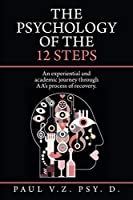 The Psychology of the 12 Steps: An experiential and academic journey through AA's process of recovery.