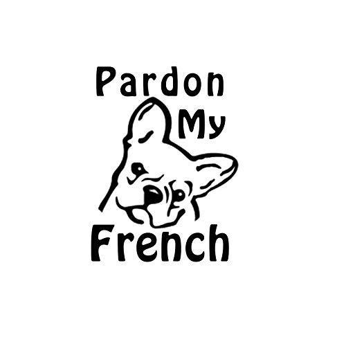 Pardon My French Frenchie Funny NOK Decal Vinyl Sticker |Cars Trucks Vans Walls Laptop|Black|5.5 x 4.2 in|NOK1040