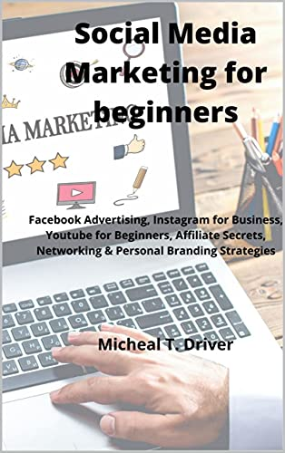 Social Media Marketing for beginners: : Facebook Advertising, Instagram for Business, Youtube for Beginners, Affiliate Secrets, Networking & Personal Branding Strategies (English Edition)