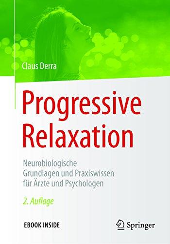 Progressive Relaxation: Neurobiologische Grundlagen und Praxiswissen für Ärzte und Psychologen