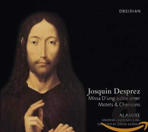 Josquin Desprez: Missa D'ung Aultre Amer / Motetten & Chansons