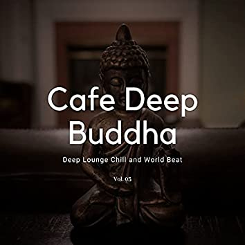 Cafe Deep Buddha - Deep Lounge Chill And World Beat, Vol. 03