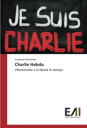 Charlie Hebdo: LIlluminismo e la libertà di stampa (Italian Edition)