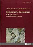 Hemispheric Encounters: The Early United States in a Transnational Perspective (Interamericana)