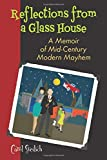 REFLECTIONS FROM A GLASS HOUSE: A Memoir of Mid-Century Modern Mayhem