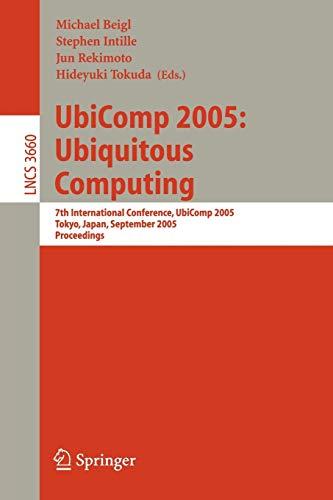 UbiComp 2005: Ubiquitous Computing, 7th International Conference, UbiComp 2005 Tokyo, Japan, September 11-14,2005 Proceedings: 3660
