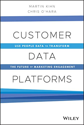 Compare Textbook Prices for Customer Data Platforms: Use People Data to Transform the Future of Marketing Engagement 1 Edition ISBN 9781119790112 by Kihn, Martin,O'Hara, Christopher B.