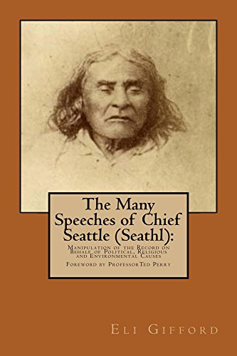 The Many Speeches Of Chief Seattle Seathl The Manipulation Of The Record On Behalf Of Religious Political And Environmental Causes Kindle Edition By Gifford Eli Perry Professor Ted Religion Spirituality