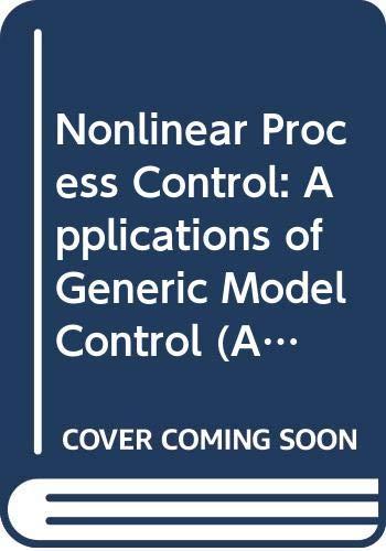 Nonlinear Process Control: Applications of Generic Model Control (Advances in Industrial Control)