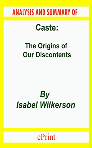 ANALYSIS AND SUMMARY OF Caste: The Origins of Our Discontents By Isabel Wilkerson