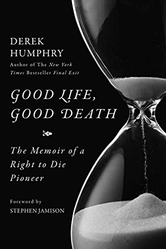 Compare Textbook Prices for Good Life, Good Death: The Memoir of a Right to Die Pioneer  ISBN 9781631440663 by Humphry, Derek,Jamison, Stephen