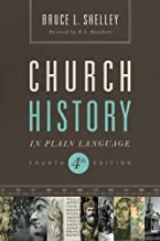 Church history in plain language updated 4th edition by Bruce Shelley (3-Dec-2013) Paperback