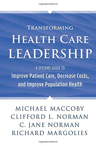 Download Transforming Health Care Leadership: A Systems Guide to Improve Patient Care, Decrease Costs, and Improve Population Health 1118505638
