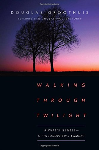 Walking Through Twilight: A Wife's Illness--A Philosopher's Lament