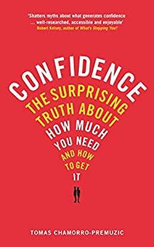 Confidence: The surprising truth about how much you need and how to get it by [Tomas Chamorro-Premuzic]