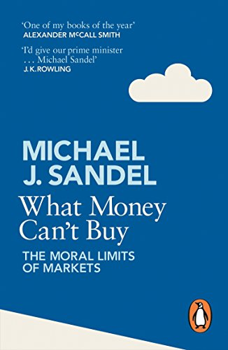 What Money Can t Buy: The Moral Limits of Markets