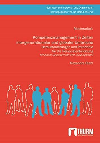 Kompetenzmanagement in Zeiten intergenerationaler und globaler Umbrüche: Herausforderungen und Potenziale für die Personalentwicklung (Schriftenreihe ... / Herausgegeben von Dr. Bernd Ahrendt)