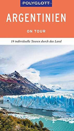 POLYGLOTT on tour Reiseführer Argentinien: 19 individuelle Touren durch das Land