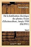 De la fertilisation électrique des plantes. Essais d'électroculture. Année 1910 (Éd.1911): Tome 2 (Savoirs et Traditions)