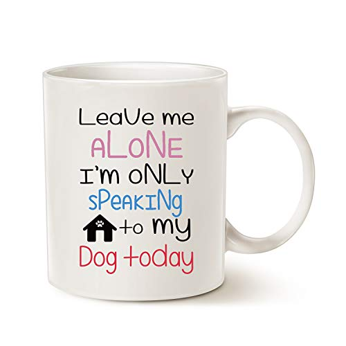 MAUAG Funny Dog Coffee Mug for Dog Lovers Christmas Gifts, Leave Me Alone I'm Only Speaking to My Dog Today Fun Cute Dog Cup White, 11 Oz