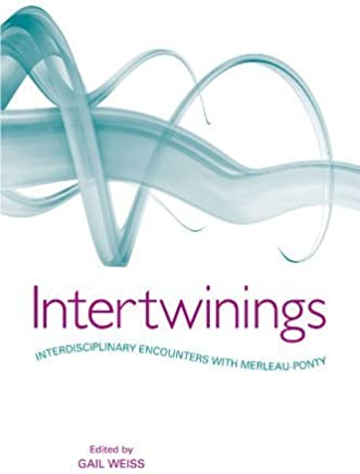 Intertwinings: Interdisciplinary Encounters With Merleau-Ponty by State University of New York Press (2009-07-01)