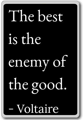 Le Mieux est l'Ennemi du bien....–Voltaire Citations Aimant de réfrigérateur, noir
