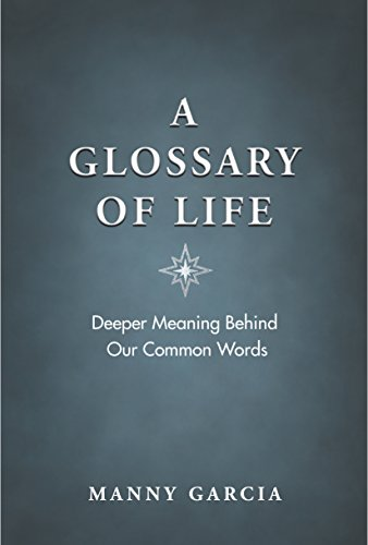 A Glossary of Life: Deeper Meaning Behind Our Common Words