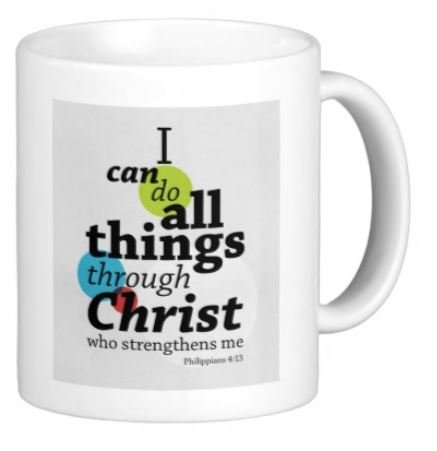 I can do all things through Christ who strengthens me. Philippians 3:13-11 OZ Coffee Mug - Bible Quotes, Christian and church - By A Mug To Keep TM, Inspirational