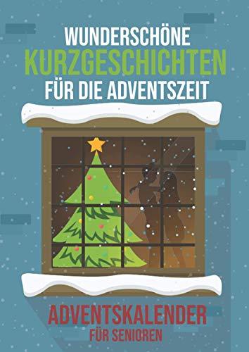 Wunderschöne Kurzgeschichten für die Adventszeit - Adventskalender für Senioren: Jeden Tag neue spannende und herzliche Kurzgeschichten