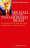 Michael and the Two-Horned Beast: The Challenge of Evil Today in the Light of Rudolf Steiner's Science of the Spirit