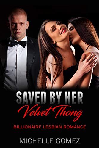 Saved By Her Velvet Thong (Billionaire Lesbian Romance Series Book 1)