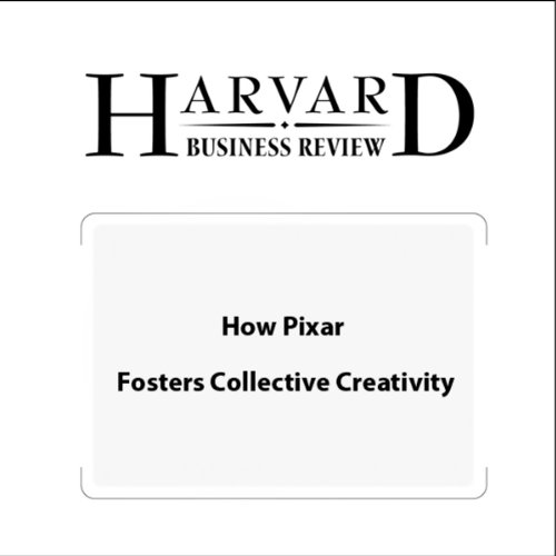 How Pixar Fosters Collective Creativity (Harvard Business Review) audiobook cover art