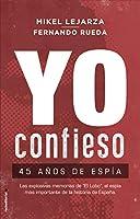 Yo confieso / I Confess: 45 Anos De Espa, Las Explosivas Memorias De El Lobo, El Espia Mas Importante De La Historia De Espana