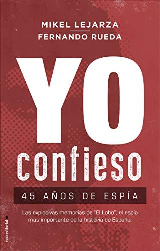 YO CONFIESO: 45 años de Espía - Mikel Lejarza y Fernando Rueda