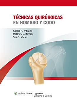Tecnicas quirurgicas en hombro y codo (Spanish Edition) par [Sam W. Wiesel, Gerald R. Williams, Matthew L. Ramsey]