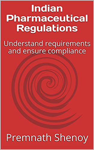 Indian Pharmaceutical Regulations: Understand requirements and ensure compliance