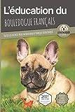L'ÉDUCATION DU BOULEDOGUE FRANÇAIS - Edition 2021 enrichie: Toutes les astuces pour un Bouledogue Français bien éduqué