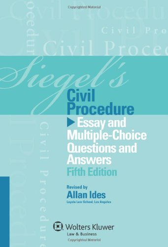 Siegel's Civil Procedure: Essay and Multiple-Choice Questions & Answers, 5th Edition
