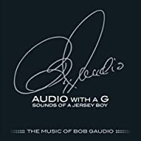Audio With A G: Sounds Of A Jersey Boy The Music Of Bob Gaudio
