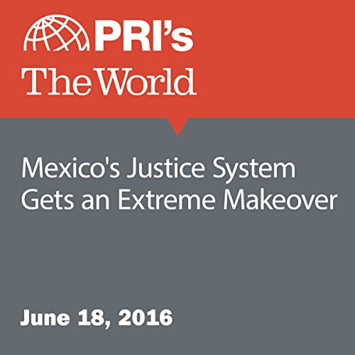 Mexico's Justice System Gets an Extreme Makeover audiobook cover art