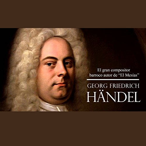 Georg Häendel [George Frideric Handel]     El gran compositor barroco autor de 'El Mesías' [The Great Baroque Composer and Author of 'The Messiah']              By:                                                                                                                                 Online Studio Productions                               Narrated by:                                                                                                                                 uncredited                      Length: 30 mins     Not rated yet     Overall 0.0