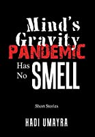 Mind's Gravity: Pandemic Has No Smell: Short Stories