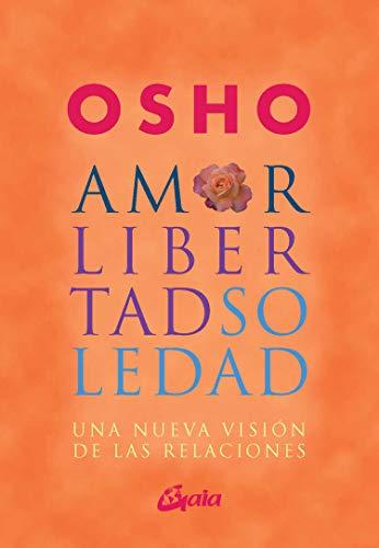 Amor, libertad y soledad : una nueva visión de las relaciónes: Una nueva visión de las relaciones (Osho)