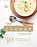 The Cheese Cookbook: 50 Mouth-Watering Recipes Loaded with Cheese