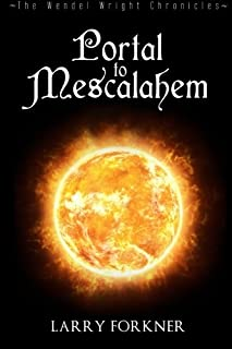 Portal to Mescalahem: The Wendel Wright Chronicles - Book One