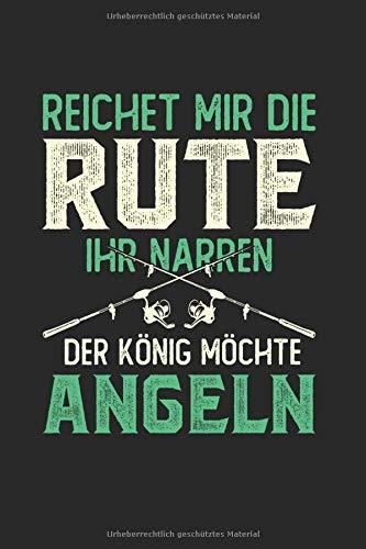 Reichet Mir Die Rute Ihr Narren – Der König Möchte Angeln: Din A5 Liniertes Heft (Liniert) Für Angler & Fischer | Notizbuch Tagebuch Planer Angeln ... Buch Geschenk Angel Fische Angelrute Notebook