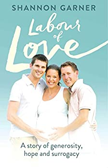 Labour of Love: A Story of Generosity, Hope and Surrogacy by [Shannon Garner]