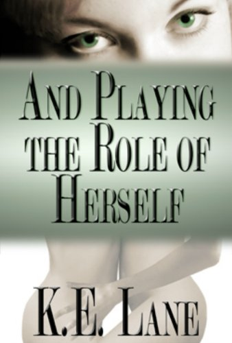 And Playing the Role of Herself by [K. E. Lane]