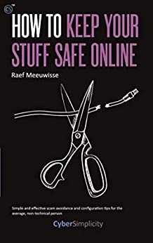 [Raef Meeuwisse]のHow to Keep Your Stuff Safe Online (English Edition)