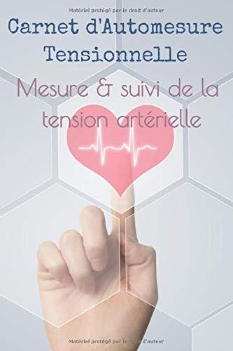 Carnet d'Automesure Tensionnelle Mesure & suivi de la tension artérielle: Suivi quotidien, hebdo et mensuel - parfait pour garder une trace des mesures pour vous et votre médecin spécialiste 🔥